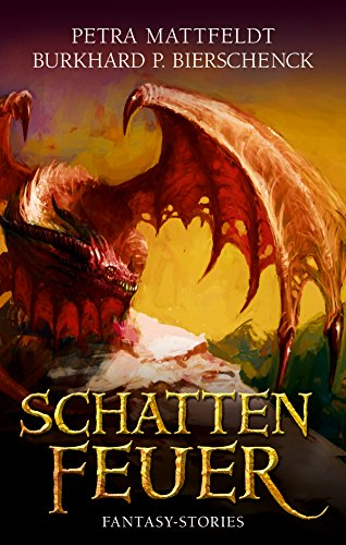 Schattenfeuer: Fantasy-Kurzgeschichten (DrachenStern-Anthologien) (German Edition)