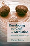Developing the Craft of Mediation, Marian Roberts, 1843103230