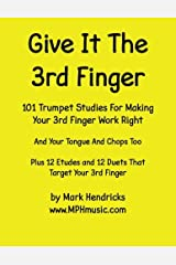 Give It The 3rd Finger: 101 Studies, plus 12 Etudes and 12 Duets For Making Your 3rd Finger Work Right for Trumpet Paperback