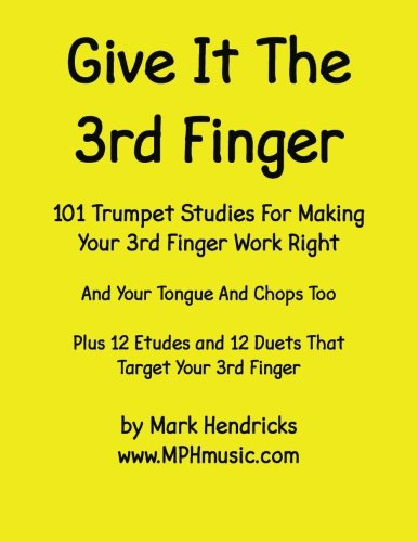 Download Give It The 3rd Finger: 101 Studies, plus 12 Etudes and 12 Duets For Making Your 3rd Finger Work Right for Trumpet ebook
