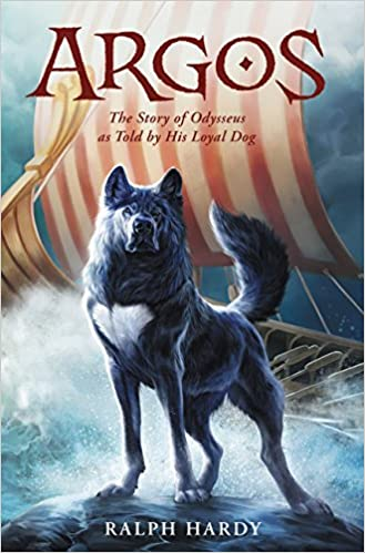 Argos The Story Of Odysseus As Told By His Loyal Dog R K Hardy