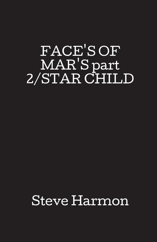 face u0027s of mar u0027s part 2 star child steve harmon 9781499903607