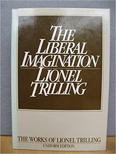 Liberal Imagination: Essays on Literature and Society (The works of Lionel Trilling)