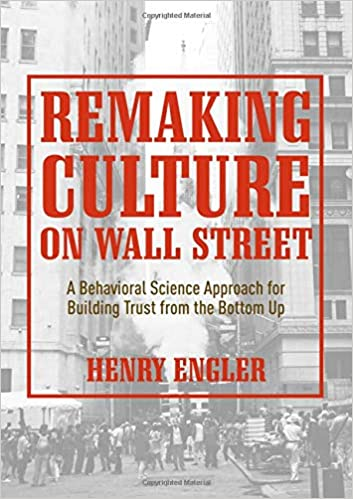 Remaking Culture on Wall Street A Behavioral Science Approach for Building Trust from the Bottom Up