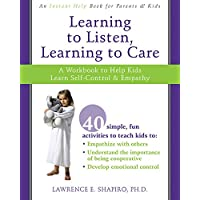 Learning to Listen, Learning to Care: A Workbook to Help Kids Learn Self-Control...