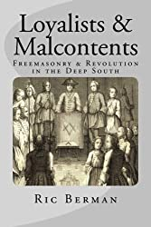 Loyalists & Malcontents: Freemasonry & Revolution in the Deep South