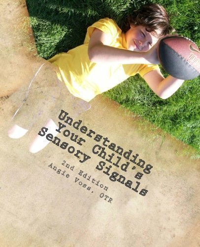 Understanding Your Child's Sensory Signals: A Practical Daily Use Handbook for Parents and Teachers: 1 of Voss OTR, Angie 2nd (second) Edition on 12 September 2011