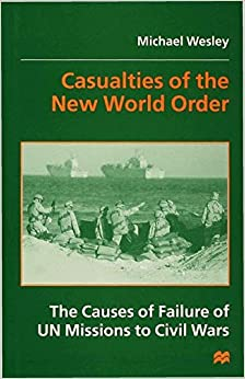 Casualties of the New World Order: The Causes of Failure of UN Missions to Civil Wars