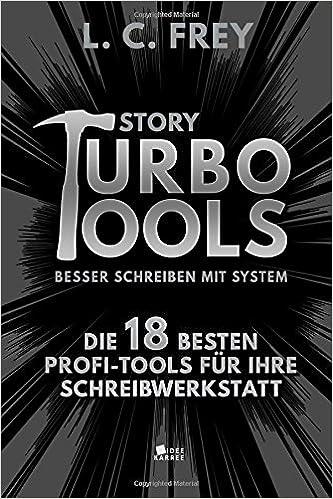 Story Turbo Tools: Besser schreiben mit System!: Die 18 besten Profi-Tools für Ihre Schreibwerkstatt: Amazon.es: L.C. Frey: Libros en idiomas extranjeros