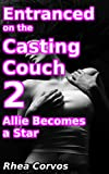 Entranced on the Casting Couch 2: Allie Becomes a Star