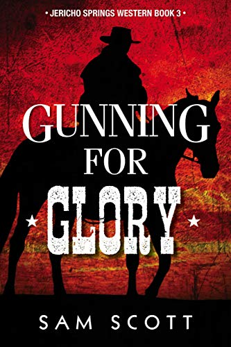 Gunning For Glory (Jericho Springs Western Book 3) -