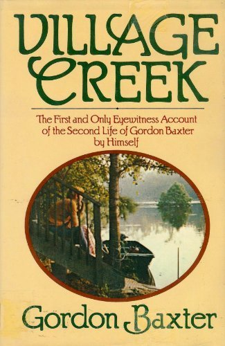 Village Creek: The first and only eyewitness account of the second life of Gordon Baxter