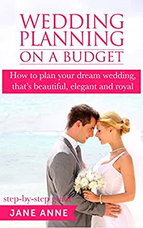 Wedding Planning On A Budget How To Plan Your Dream Wedding Thats Beautiful Elegant And