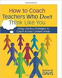 How to Coach Teachers Who Don′t Think Like You: Using Literacy Strategies to Coach Across Content Areas