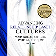 Advancing Relationship-Based Cultures Audiobook by Mary Koloroutis, David Abelson Narrated by James Diers