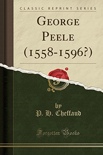 George Peele (1558-1596?) (Classic Reprint) (French Edition)