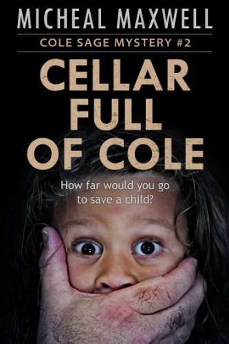 Cellar Full of Cole: Cole Sage Mystery #2 (2018 Edition) (A Cole Sage Mystery)