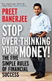 Stop Over-Thinking Your Money!, Preet Banerjee, 0143183516
