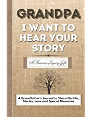 Grandpa, I Want To Hear Your Story: A Grandfathers Journal To Share His Life, Stories, Love And Special Memories