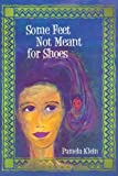 Some Feet Not Meant for Shoes, Pamela Klein, 1462018483