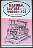 Material Culture of the Wooden Age, , 091288245X