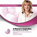 A Woman's Inspiration: Love, Laugh, and Live Your Dreams | Marcia Wieder,Laura Stack CSP MBA,Connie Podesta