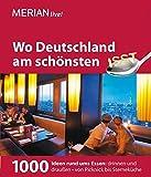MERIAN Wo Deutschland am schönsten isst: 1000 Ideen rund ums Essen: Drinnen und draußen - von Picknick bis Sterneküche (MERIAN live)