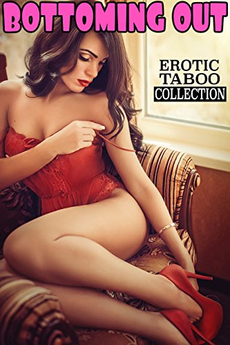 BOTTOMING OUT (Forbidden Taboo Erotic Stories Box Set -