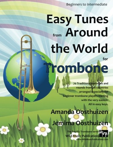 easy-tunes-from-around-the-world-for-trombone-70-traditional-melodies-and-rounds-from-28-countries-arranged-especially-for-beginner-trombone-players-and-progressing-all-tunes-are-in-easy-keys
