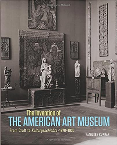 The invention of the american art museum from craft to kulturgeschichte 1870 1930 1st edition