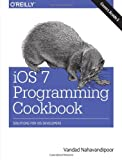 IOS 7 Programming Cookbook, Vandad Nahavandipoor, 1449372422