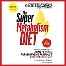 The Super Metabolism Diet: The Two-Week Plan to Ignite Your Fat-Burning Furnace and Stay Lean for Life! Audiobook by David Zinczenko, Keenan Mayo Narrated by Mark Deakins
