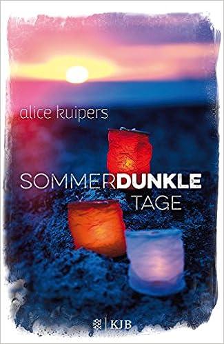 https://www.amazon.de/Sommerdunkle-Tage-Alice-Kuipers/dp/373734129X/ref=sr_1_1?s=books&ie=UTF8&qid=1535743511&sr=1-1&keywords=sommerdunkle+tage