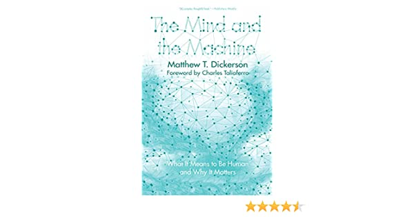 The mind and the machine what it means to be human and why it the mind and the machine what it means to be human and why it matters kindle edition by matthew t dickerson charles taliaferro fandeluxe Choice Image