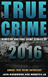 img - for True Crime: Homicide & True Crime Stories of 2016 (Annual True Crime Anthology)) (Volume 1) book / textbook / text book