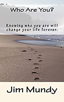 Who Are You?: Knowing who you are will change your life forever. by [Mundy, Jim]