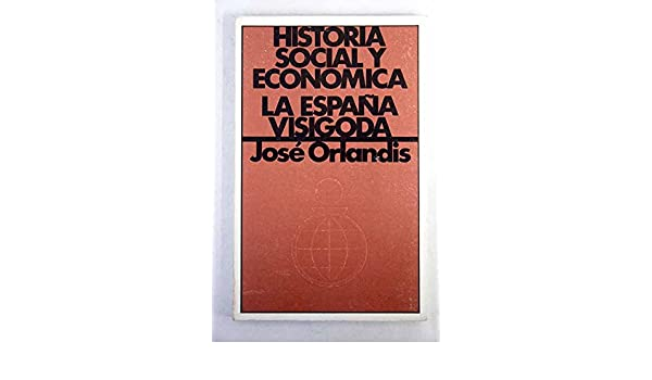 Historia social y económica de la España visigoda Publicaciones del Fondo para la Investigación Económica y Social de la Confederación Española de Cajas de ...