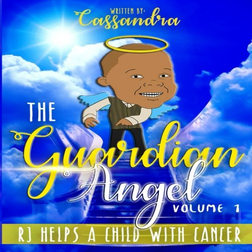 The Guardian Angel: RJ Helps a child with Cancer (The Guardian Angel Children's book) (Volume 1)