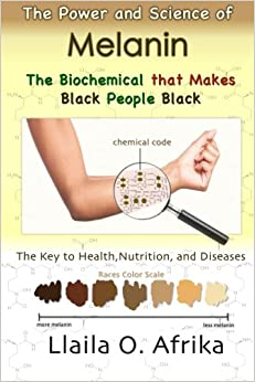 Book The Power and Science of Melanin: Biochemical that Makes Black People Black