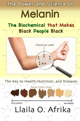 The Power and Science of Melanin: Biochemical that Makes Black People Black (Power Of Science Chemistry)