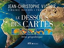Le dessous des cartes : Atlas géopolitique par Jean-Christophe Victor