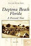 Daytona Beach, Florida: A Postcard Tour (FL) (Postcard History Series)