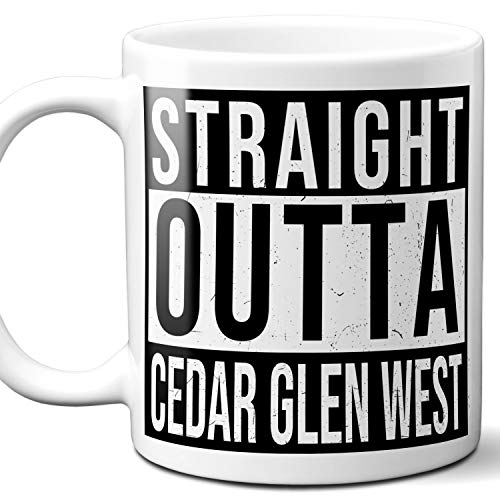 (Straight Outta Cedar Glen West Souvenir Gift Mug. I Love City Town USA Lover Coffee Unique Tea Cup Men Women Birthday Mothers Day Fathers Day Christmas. 11 oz.)