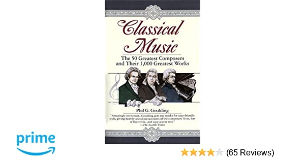 Classical Music: The 50 Greatest Composers and Their 1, 000