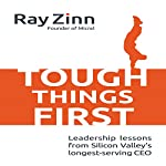 Tough Things First: Leadership Lessons from Silicon Valley's Longest Serving CEO | Ray Zinn