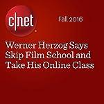 Werner Herzog Says Skip Film School and Take His Online Class | Bonnie Burton