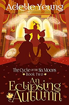An Eclipsing Autumn: The Cycle of the Six Moons, Book Two by [Yeung, Adelle]