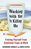 img - for Working With You is Killing Me: Freeing Yourself from Emotional Traps at Work by Katherine Crowley (2006-03-07) book / textbook / text book