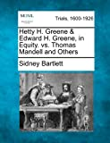 Hetty H. Greene and Edward H. Greene, in Equity. vs. Thomas Mandell and Others, Sidney Bartlett, 1275510086