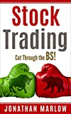 """Stock Trading: Cut Through the BS!continues on from the author's popular and highly successful """"Investing for Beginners."""" Jonathan Marlow is a veteran investor, advisor and teacher. He has helped many people become smarter investors.      In his ..."""